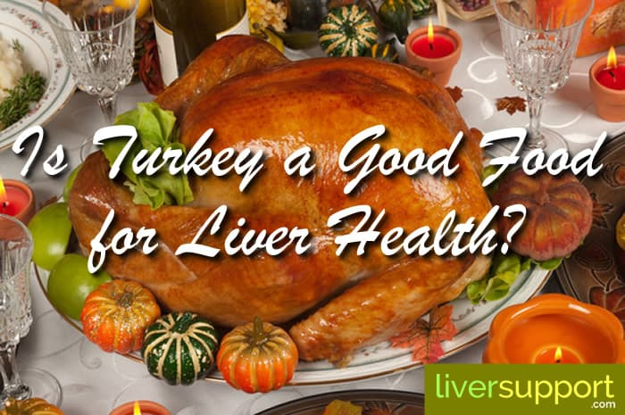 Is Turkey a Good Food for Liver Health