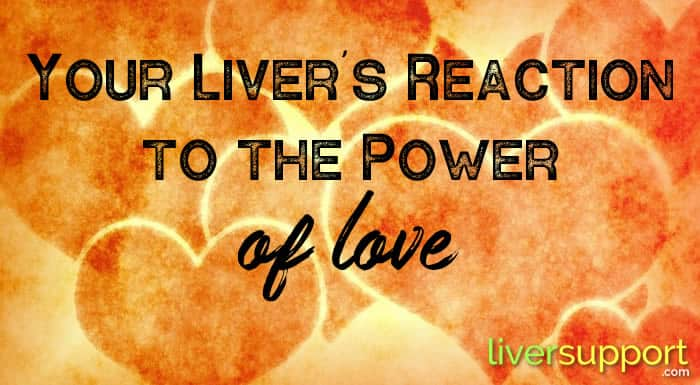 Your Liver's Reaction to the Power of Love
