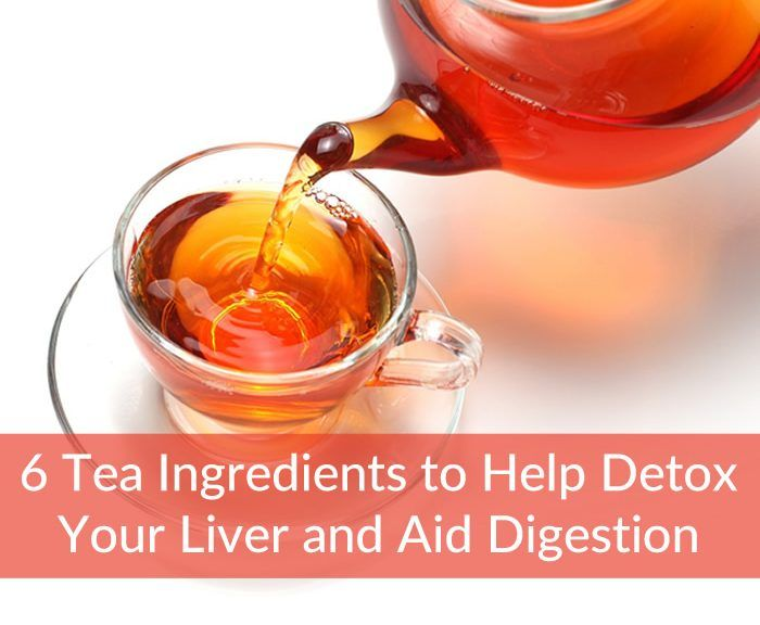6 Tea Ingredients To Help Detox Your Liver And Aid Digestion
