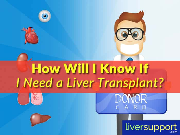 How Will I Know If I Need a Liver Transplant?